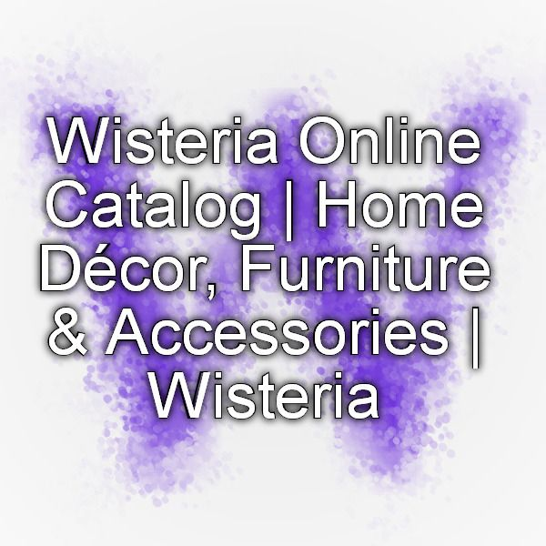 wisteria online catalog home d 233 cor furniture