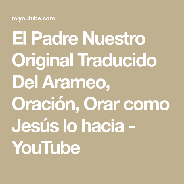 El Padre Nuestro Original Traducido Del Arameo Oración Orar Como Jesús Lo Hacia Youtube Christian Poems Christian Devotions Kids Poems