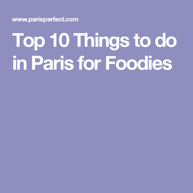 Top 10 Things to do in Paris for Foodies