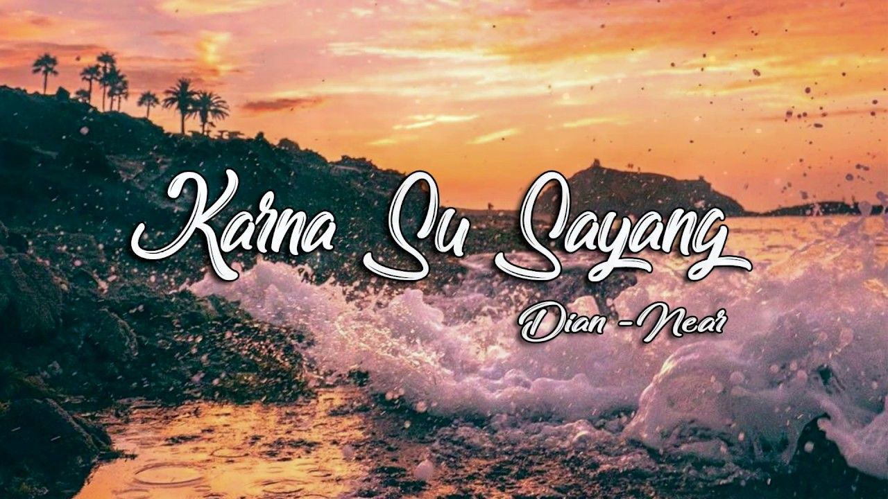 Near Karna Su Sayang Ft Dian Sorowea Official Lyric Video