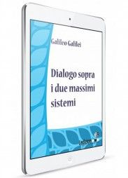 Galileo Galilei, Dialogo sopra i due massimi sistemi - Collana Digital Classics - http://www.ledizioni.it/categoria-prodotto/scienze-umane-2/digital-classics/
