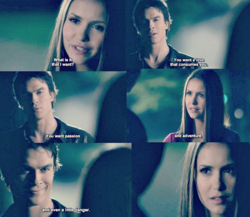 Vampire Diaries You Want A Love That Consumes You Quotes: Damon: You Want A Love That Consumes You. You Want Passion