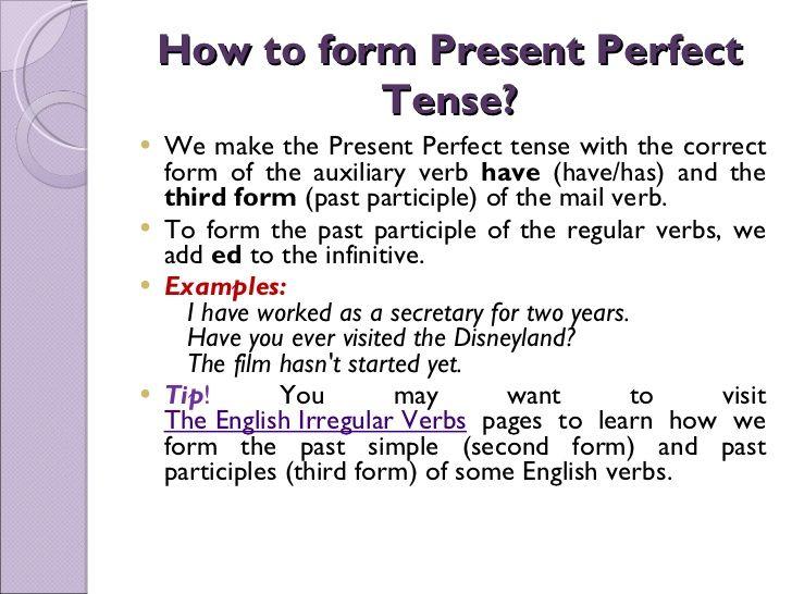 How to form Present Perfect Tense? <ul><li>We make the Present ...