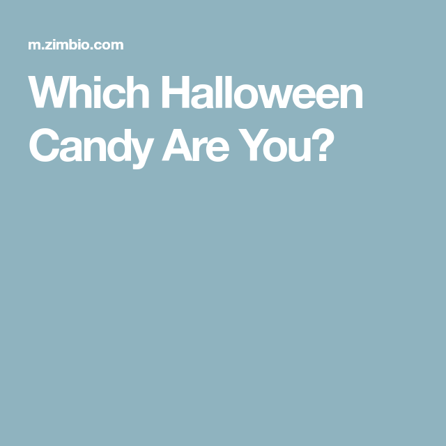 Which Halloween Candy Are You? | Halloween candy and Quizzes