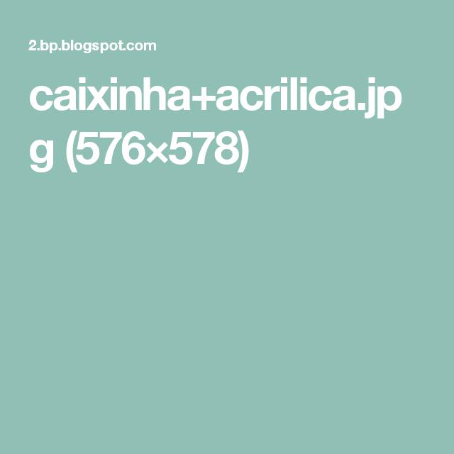 caixinha+acrilica.jpg (576×578)
