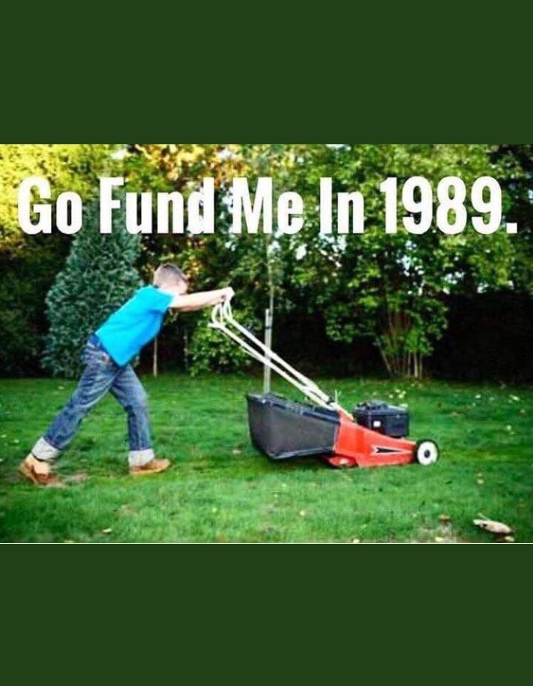 Go Fund Me In 1989 Laugh Haha Funny I Laughed