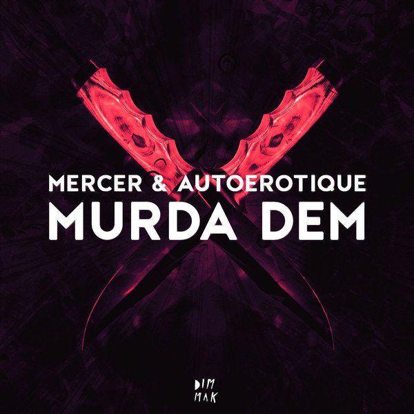 Autoerotique & Mercer - Murda Dem (Original Mix) - http://dirtydutchhouse.com/album/autoerotique-mercer-murda-dem-original-mix/