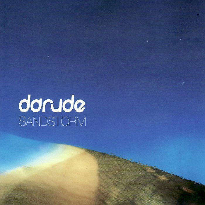 Sandstorm By Darude Is Quite Possibly The Greatest Song Of All
