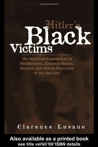 Hitler's Black Victims: The Historical Experiences of European Blacks, Africans and African Americans During the Nazi Era (Crosscurrents in African American History) by Clarence Lusane, http://www.amazon.com/dp/0415932955/ref=cm_sw_r_pi_dp_k4oAsb1AEA9DH