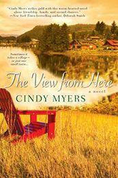 THE VIEW FROM HERE by Cindy Myers (December 2012)...In this heartfelt, beautifully written novel, a woman with nothing left to lose finds the courage to start over in the last place she ever expected…