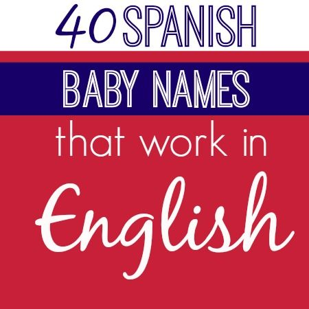 Names For Bilingual Familes Baby Names Spanish Baby Names Baby