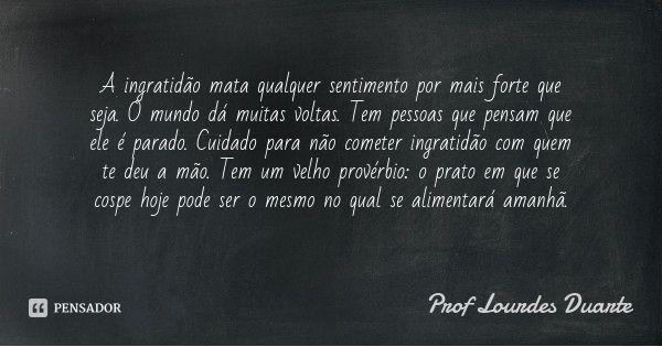 Prof Lourdes Duarte Ingratidão Pinterest The Secret