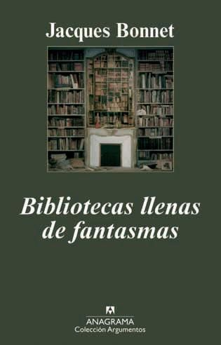 Bibliotecas llenas de fantasmas de Jacques Bonnet. ANAGRAMA, 2010. ISBN: 9788433963062 #bibliotecas