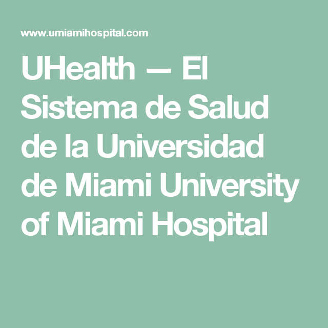 UHealth — El Sistema de Salud de la Universidad de Miami University of Miami Hospital