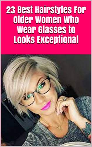 23 Best Hairstyles For Older Women Who Wear Glasse