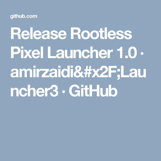 Release Rootless Pixel Launcher 1 0 · amirzaidi/Launcher3 · GitHub