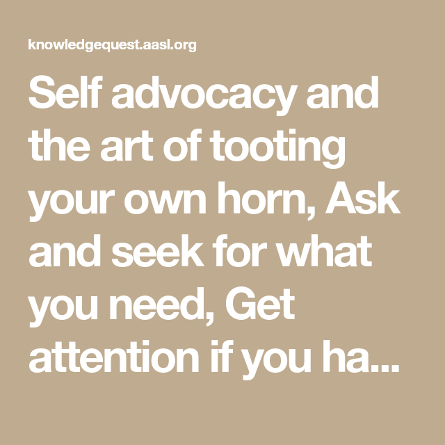 Self Advocacy And The Art Of Tooting Your Own Horn Ask And Seek