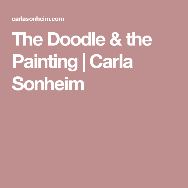The Doodle & the Painting | Carla Sonheim