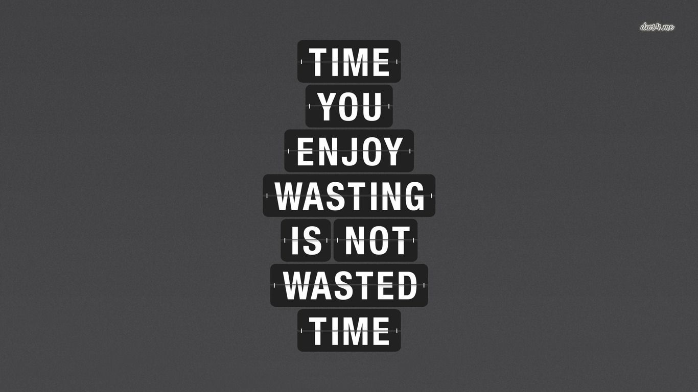 Funny Quotes About Wasting Time Quotesgram Posterssignsquotes
