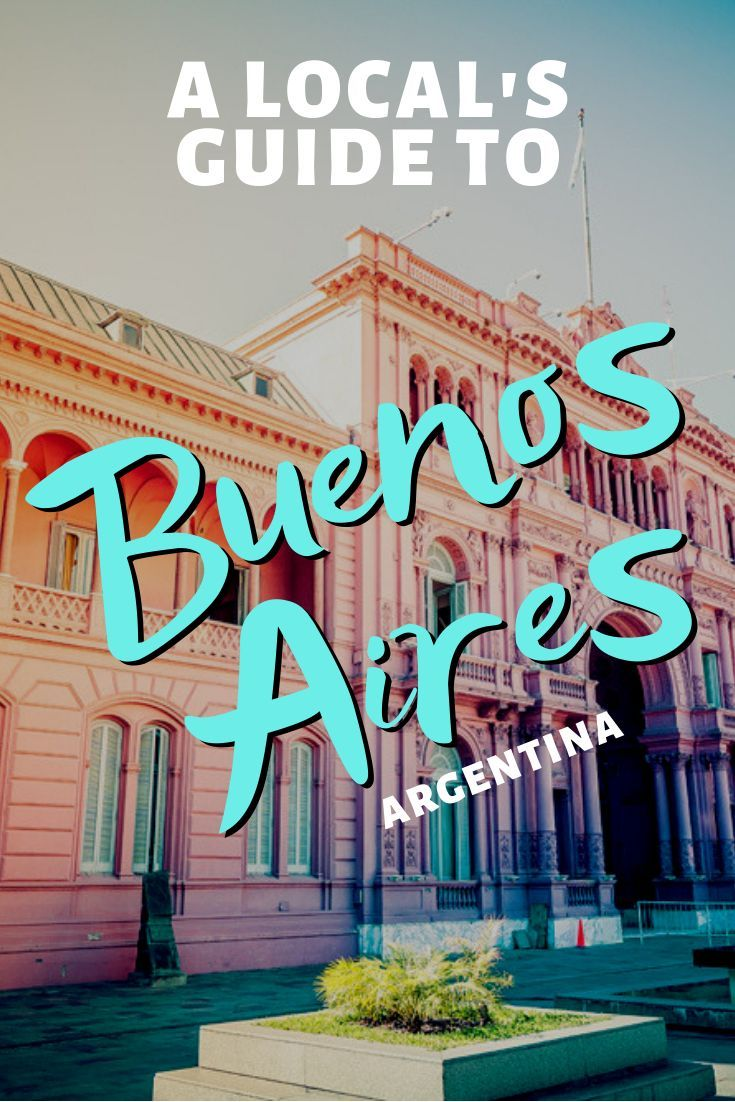 A Local S Guide To Visiting Buenos Aires Argentina South