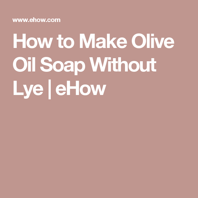 How to Make Olive Oil Soap Without Lye | eHow