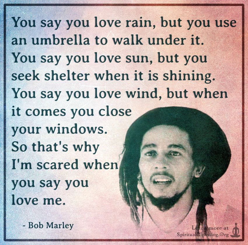 You Say You Love Rain But You Use An Umbrella To Walk Under It You Say You Love Sun Spiritualcleansing Org Love Wisdom Inspirational Quotes Images Inspirational Quotes With