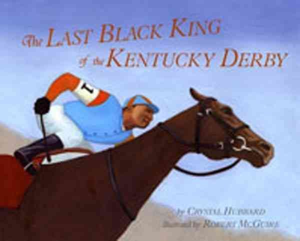 The Last King of the Kentucky Derby: The Story of Jimmy Winkfield