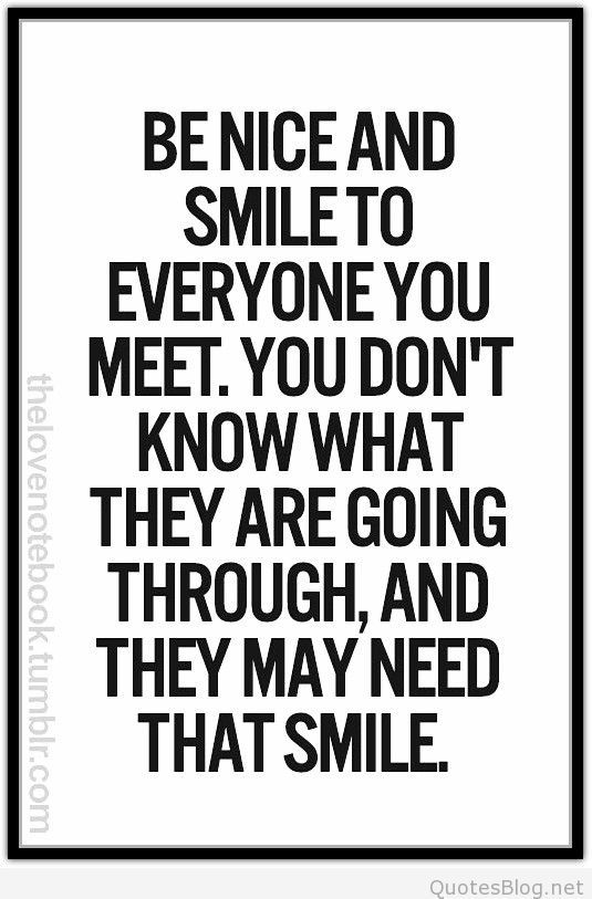 Be nice and smile to everyone quote | Quotes | Quotes, Quotable