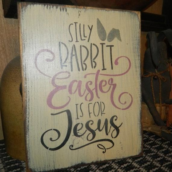 Photo of Silly rabbit Easter is for Jesus primitive sign