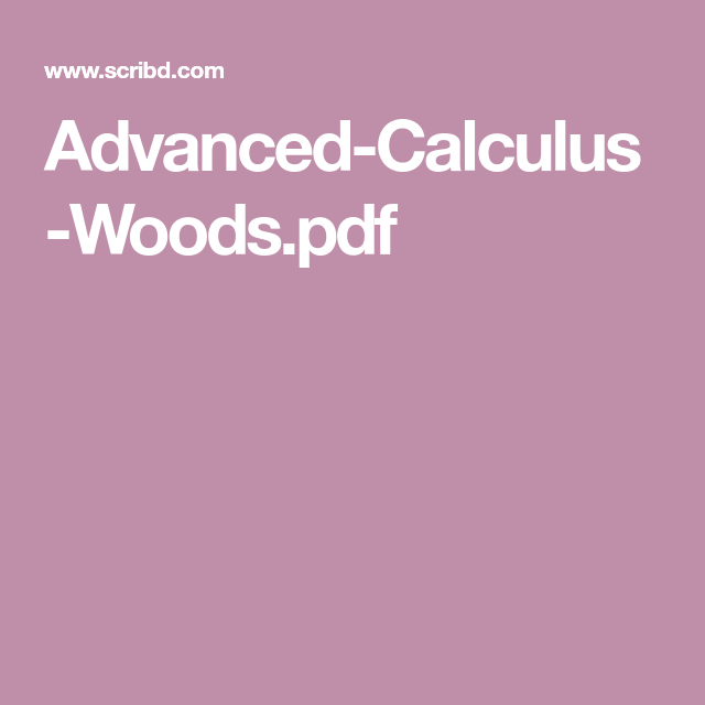 Advanced-Calculus-Woods pdf | Calculus | Calculus, Books to
