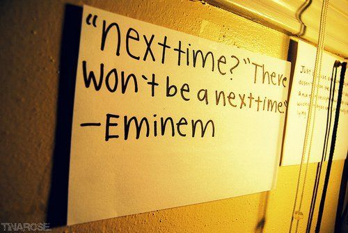 Next Time There Won T Be No Next Time Eminem Quotes Eminem Quotes