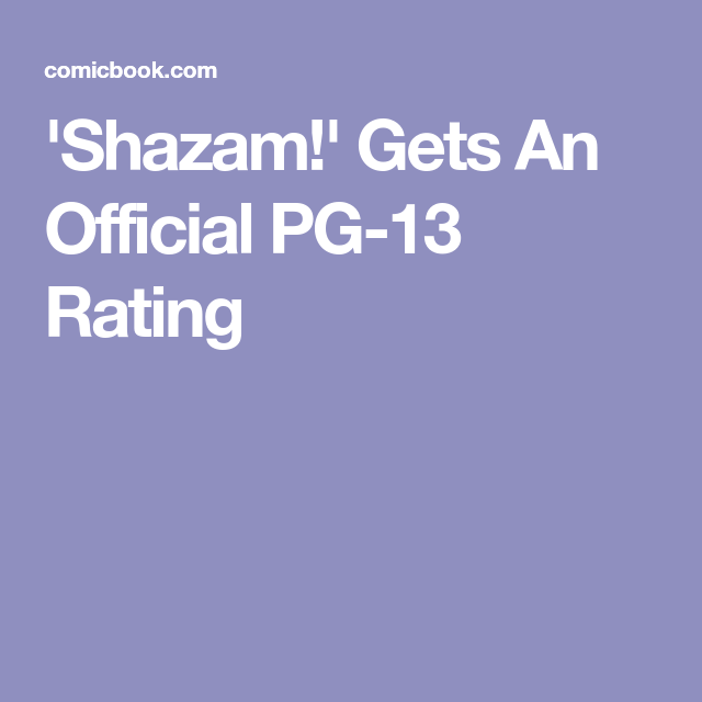 Shazam Gets An Official Pg 13 Rating Shazam Comic Movies Dc Comics Heroes