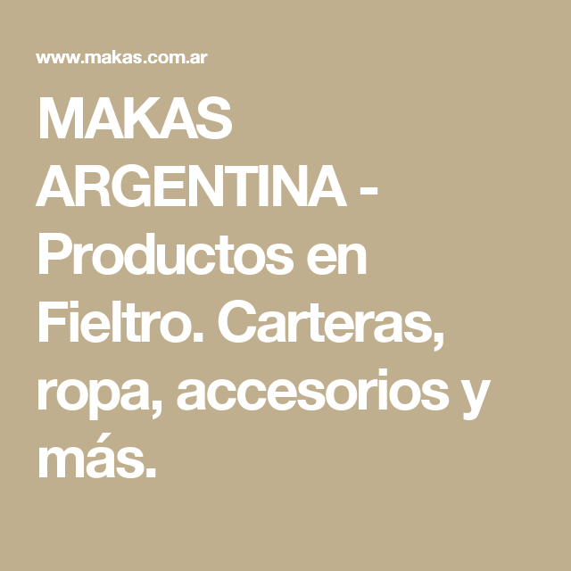 MAKAS ARGENTINA - Productos en Fieltro. Carteras, ropa, accesorios y más.