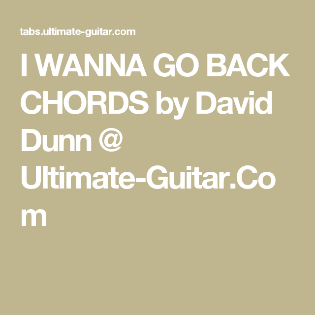 I WANNA GO BACK CHORDS by David Dunn @ Ultimate-Guitar.Com | My ...
