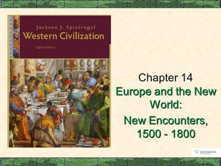 Chapter 14 Europe and the New World: New Encounters, 1500 - 1800.