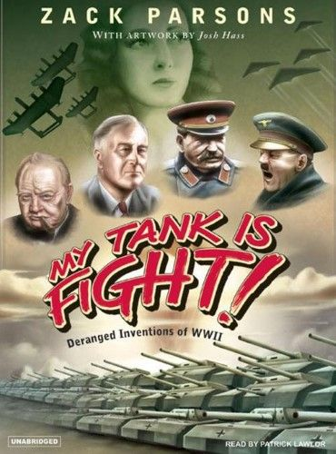 My Tank Is Fight!:Deranged Inventions of Wwii