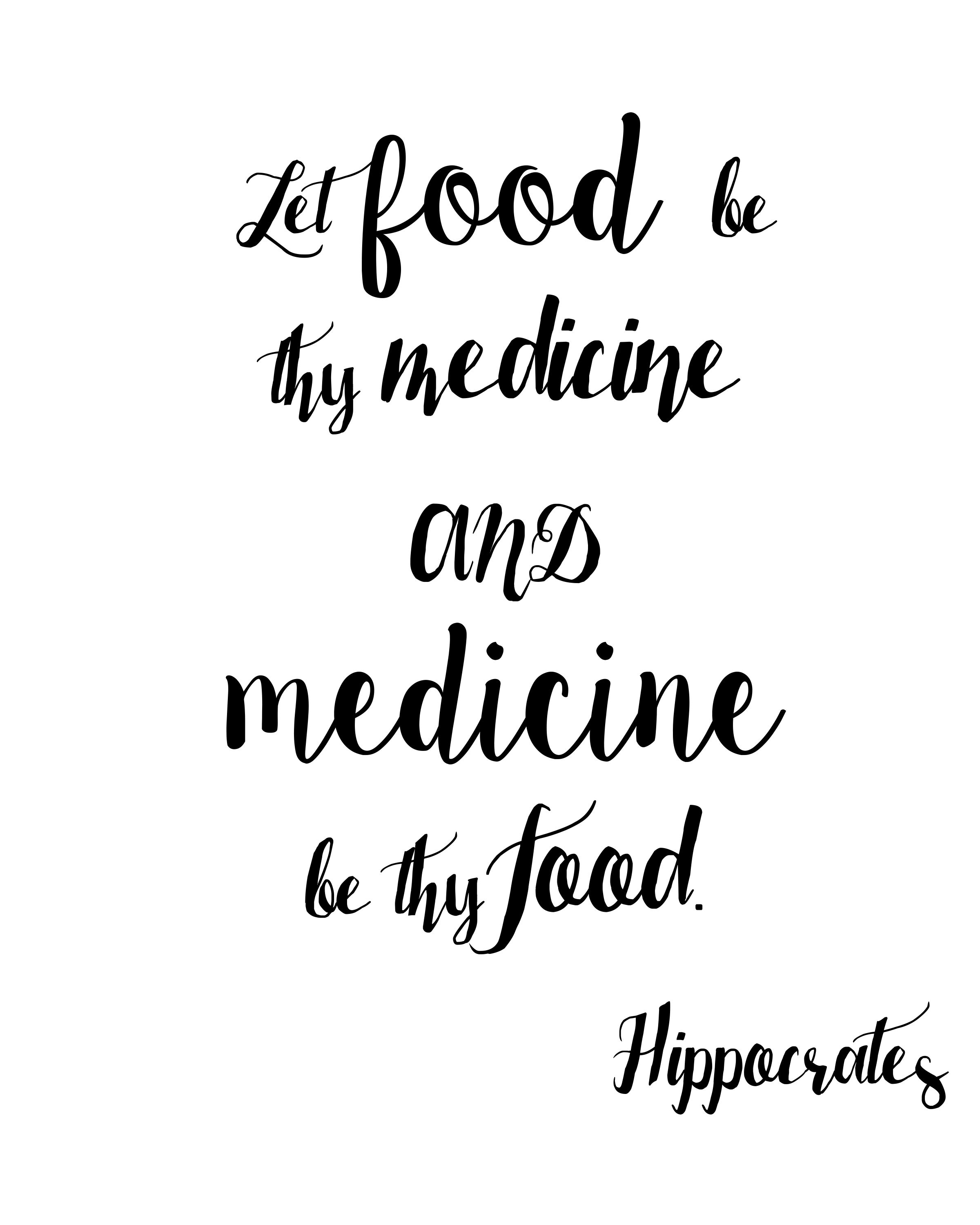 Let food be thy medicine and medicine be thy food. Hippocrates ...