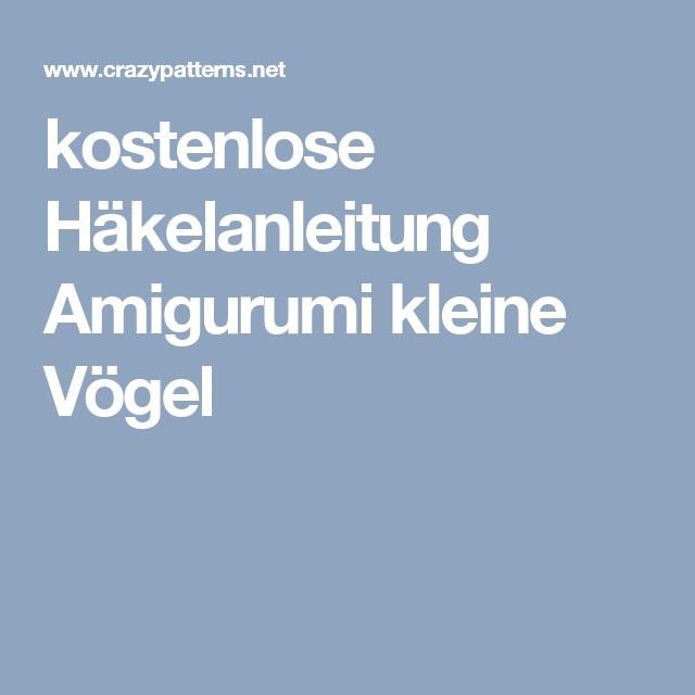 kostenlose Häkelanleitung Amigurumi kleine Vögel | Kleine Vögel ...