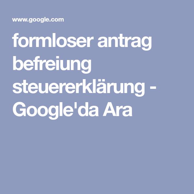 Formloser Antrag Befreiung Steuererklarung Google Da Ara In 2020 Befreiung Steuererklarung Buchhaltung