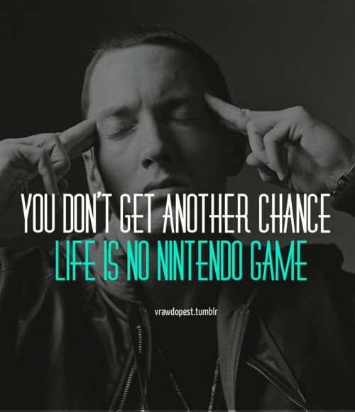 You Don't Get Another Chance Life Is No Nintendo Game Eminem Amazing Rap Quotes About Life