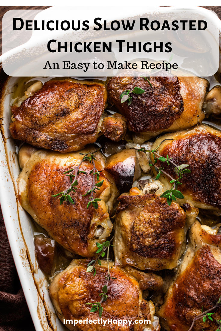 Quick And Easy Slow Roasted Chicken Thighs The Imperfectly Happy Home Recipe Baked Chicken Thighs Chicken Thights Recipes Roast Chicken Thigh Recipes