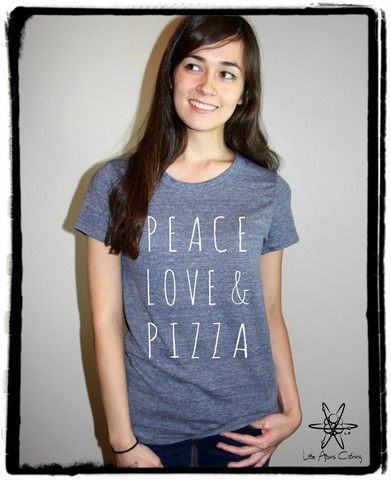 Peace Love & Pizza IDEAL Tee Shirt – Little Atoms Clothing