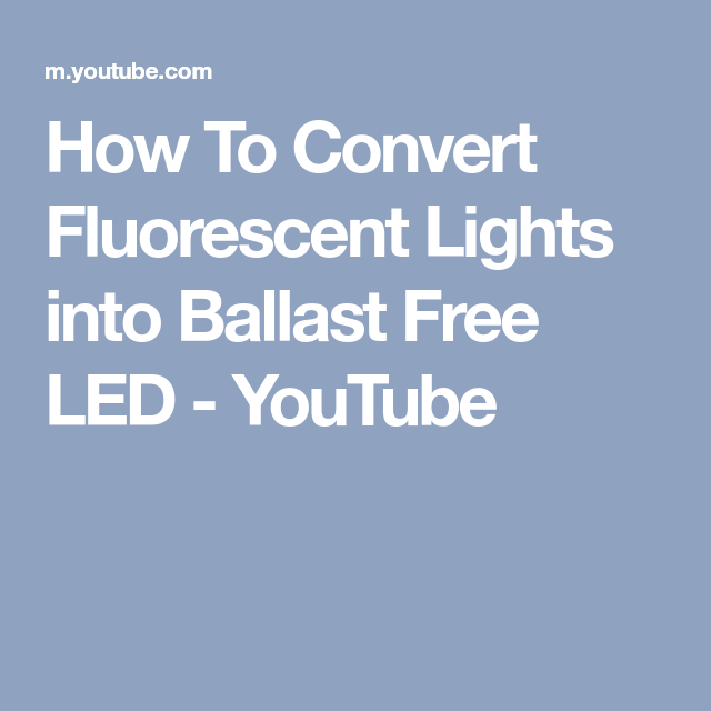 How To Convert Fluorescent Lights Into Ballast Free LED