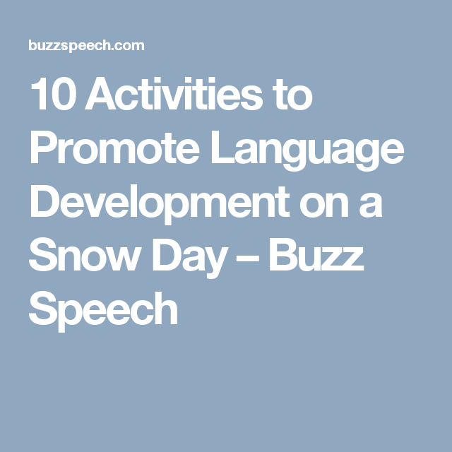 10 Activities to Promote Language Development on a Snow Day – Buzz Speech