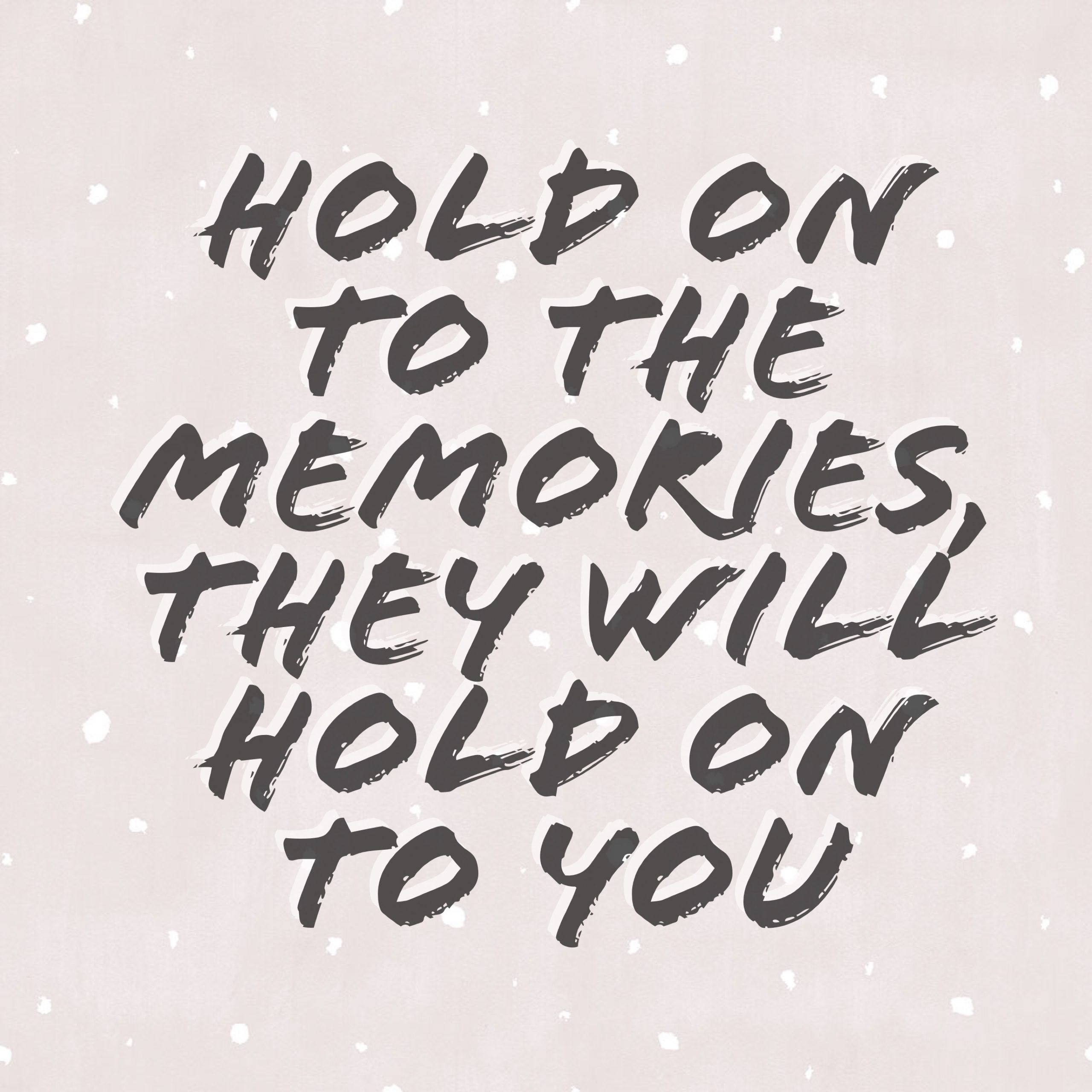 """Hold on to the memories, they will hold on to you"" Lyrics"