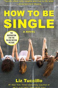 How to be single a novel how to be single a novel by liz how to be single a novel by liz tuccillo the inspiration for the hit film from the coauthor of hes just not that into you and a former story editor for ccuart Images