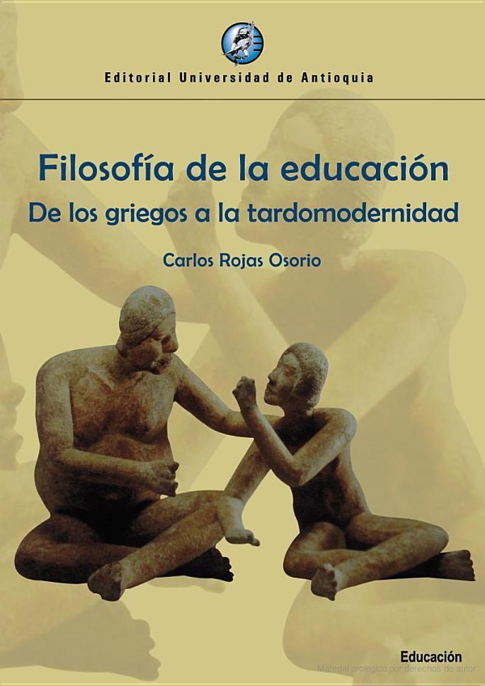 Filosofía de la educación. De los griegos a la tardomodernidad - Carlos Rojas Osorio - Google Libros