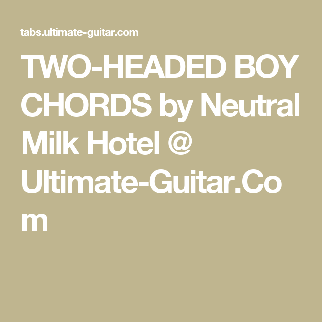 Two Headed Boy Chords By Neutral Milk Hotel Ultimate Guitar