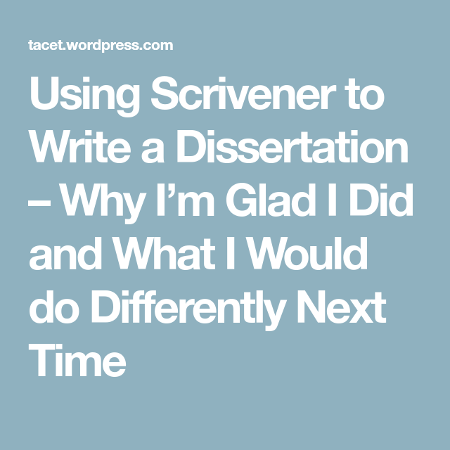 Using Scrivener To Write A Dissertation Why I M Glad Did And What Would Do Differently Next Time Writing Template