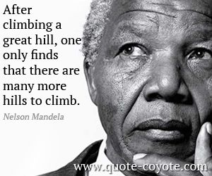 Nelson Mandela Quote After Climbing A Great Hill One Only Finds